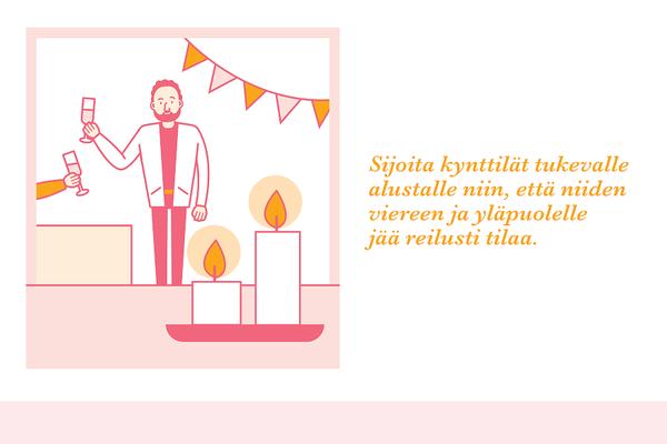 Älä jätä kynttilää yksin ja varmista, että se on tukevalla paloturvallisella tasolla.