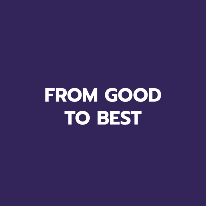 From Good to Best